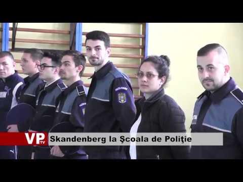 Skandenberg la Şcoala de Poliţie