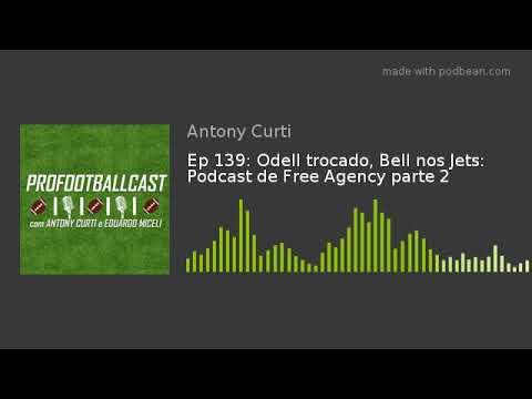 Ep 139: Odell trocado, Bell nos Jets: Podcast de Free Agency parte 2
