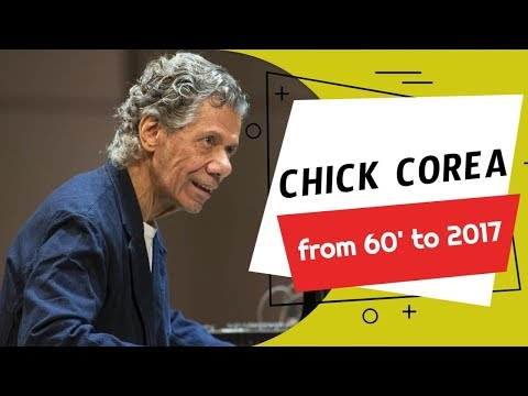 Chick Corea – from 60′ to 2017