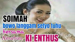 Video Soimah bowo setyo tuhu.bersama almarhum ki enthus susmono MP3, 3GP, MP4, WEBM, AVI, FLV Juli 2019