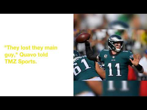 Quavo Says The Eagles Are Toast Without Carson Wentz