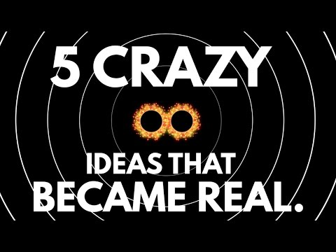 5 Crazy Ideas That Turned Out To Be True
