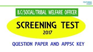 Question Paper and Key for ASSISTANT B.C. WELFARE OFFICER IN A.P. B.C. WELFARE SERVICE ASSISTANT SOCIAL WELFARE OFFICER IN A.P. SOCIAL WELFARE SERVICE ASSISTANT TRIBAL WELFARE OFFICER IN A.P. TRIBAL WELFARE SERVICE EXAM.Any Objections with regard to the Key and any other matter candidates can filed with in one week of publication of Key on the website of the Commission. The main examination in On-Line mode for candidates selected in screening testwill be held through computer based test on 21/09/2017 FN & AN and 22/09/2017FN