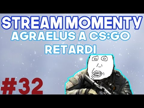 Stream Momenty #32 - Agraelus a CS:GO retardi