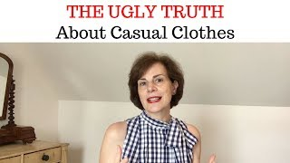 THE UGLY TRUTH About Casual Clothes