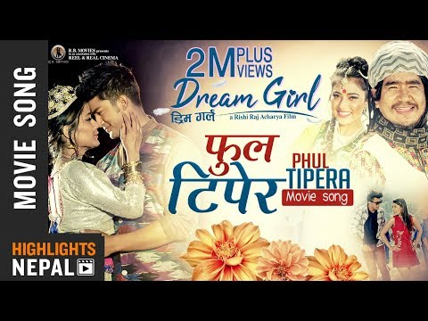 "Phul Tipera || New Nepali Movie ""DREAM GIRL"" Song 2018 