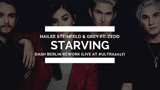 Hailee Steinfeld & Grey ft. Zedd - Starving (Dash Berlin Rework) [Live @ #Ultra2017]
