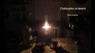 Video Chaloupka za lesem - Miloš Drabina