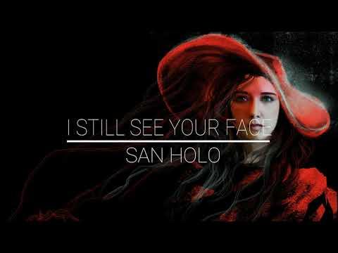 San Holo - I Still See Your Face [House/Lyrics]