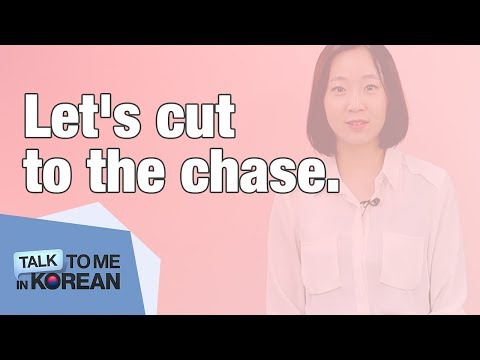 """One-Minute Korean: """"Let's cut to the chase."""""""