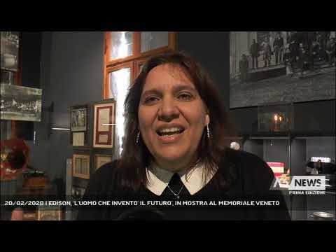 20/02/2020   EDISON, 'L'UOMO CHE INVENTO' IL FUTURO', IN MOSTRA AL MEMORIALE VENETO