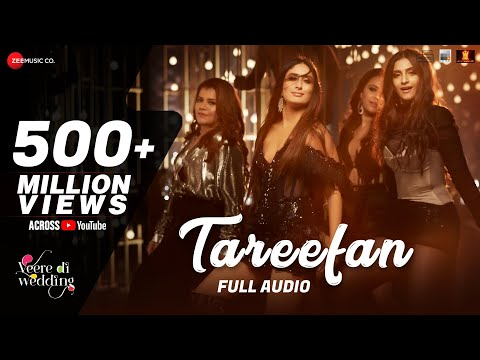 Video Tareefan - Full Audio |Veere Di Wedding |QARAN|Badshah|Kareena Kapoor Khan,Sonam Kapoor,Swara&Shikha download in MP3, 3GP, MP4, WEBM, AVI, FLV January 2017