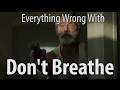 foto Everything Wrong With Don't Breathe In 15 Minutes Or Less