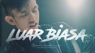 Video Ismail Izzani - Luar Biasa ft. Alif (Official MV) MP3, 3GP, MP4, WEBM, AVI, FLV Juli 2018