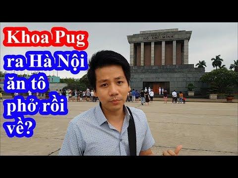Khoa Pug vượt 1000 km ra Hà Nội ăn phở rồi trốn chui trốn lũi ở khách sạn không dám review - Thời lượng: 14 phút.
