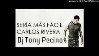 Carlos Rivera - Sería Más Fácil - Dj Tony Pecino (Bachata Remix)