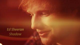 Ed Sheeran fan video  Shadow