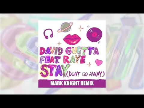 David Guetta - Stay (Don't Go Away) (feat Raye) [Mark Knight Remix]