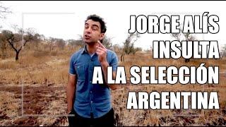 Video Jorge Alís -  Insulta a la selección Argentina MP3, 3GP, MP4, WEBM, AVI, FLV Desember 2017