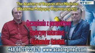 Szczepienia z Perspektywy Medycyny Naturalnej. Aleksander Haretski. Akademia Medycyny Regeneracyjne.
