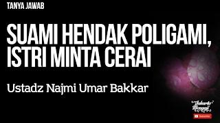 Video Tanya Jawab : Suami Hendak Poligami, Istri Minta Cerai - Ustadz Najmi Umar Bakkar MP3, 3GP, MP4, WEBM, AVI, FLV Oktober 2017