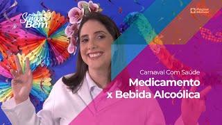 Carnaval com Saúde: Medicamento x Bebida Alcoólica