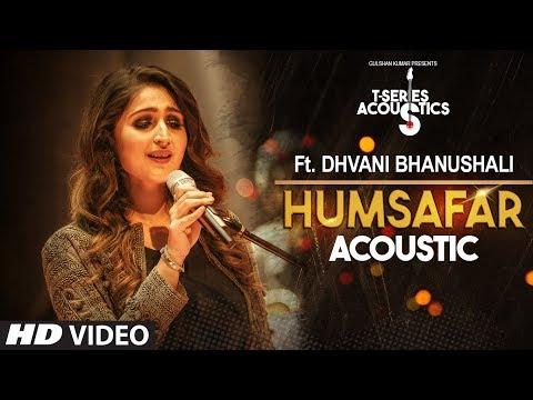 Humsafar Song  | Dhvani Bhanushali | T-Series Acoustics | Akhil Sachdeva |Ahmed Khan |Tanishk Bagchi