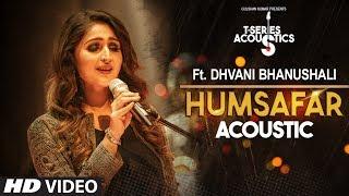 Video Humsafar Song    Dhvani Bhanushali   T-Series Acoustics   Akhil Sachdeva  Ahmed Khan  Tanishk Bagchi download in MP3, 3GP, MP4, WEBM, AVI, FLV January 2017