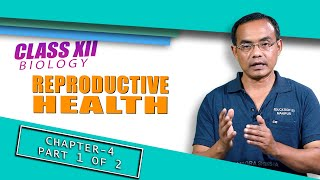Class XII Biology Chapter 4: Reproductive Health (Part 1 of 2)