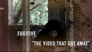 "Fugitive: ""The Video That Got Away"
