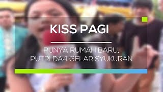Video Punya Rumah Baru, Putri DA4 Gelar Syukuran - Kiss Pagi MP3, 3GP, MP4, WEBM, AVI, FLV September 2018