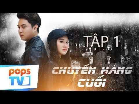 Phim Hành Động Thương Hiệu Việt 2019 - Chuyến Hàng Cuối - Tập 1 | POPSTV - Thời lượng: 19 phút.