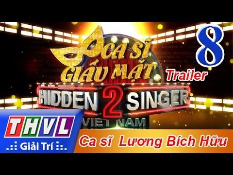 Trailer Ca sĩ giấu mặt Mùa 2 Tập 8 Ca sĩ Lương Bích Hữu 13/11/2016