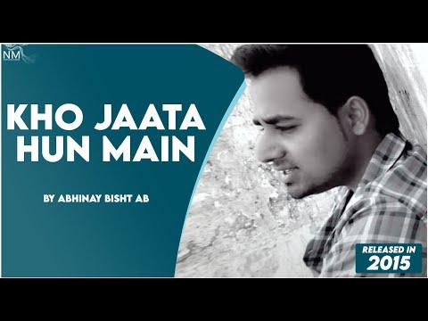 Kho Jata Hu Mai by Abhinay Bisht AB