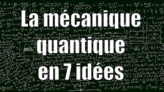 La mécanique quantique en 7 idées
