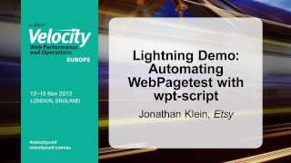 Velocity Europe Conference 2013, Jonathan Klein: Automating WebPagetest with wpt-script