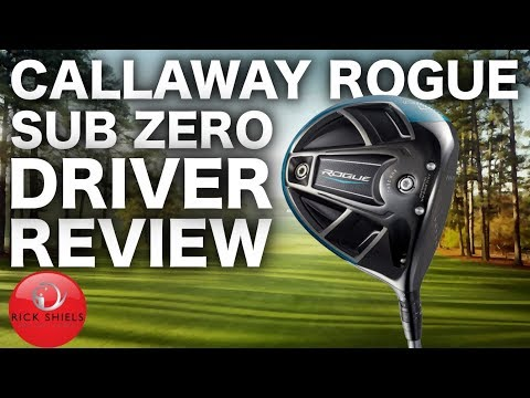NEW CALLAWAY ROGUE SUB ZERO DRIVER FULL REVIEW - RICK SHIELS