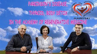 Parkinson's Disease, Thyroid, Body Detox in the Academy of Regenerative Medicine.