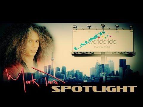 Mark Tara Spotlight – Launch – WORLDPRIDE 2014 Toronto!