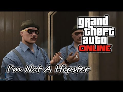 I'm Not A Hipster - GTA Online