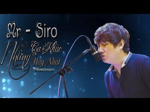 Những Ca Khúc Hay Nhất Của Mr Siro ( Livestream) - Thời lượng: 2 giờ, 39 phút.