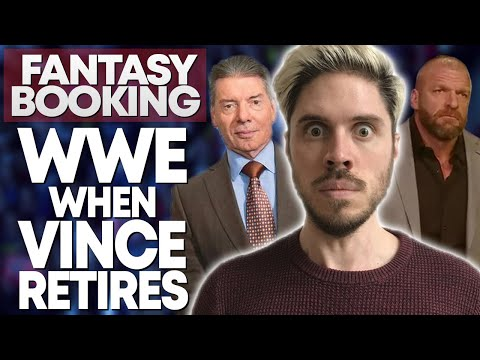 How Adam Would Book... WWE When Vince Retires