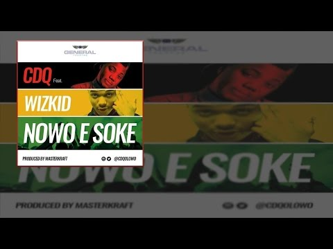 CDQ - Nowo E Soke Ft. Wizkid (OFFICIAL AUDIO 2015)