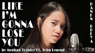 Video Like I'm Gonna Lose You - Meghan Trainor ft. John Legend (Cover) by Hanin Dhiya MP3, 3GP, MP4, WEBM, AVI, FLV Agustus 2018