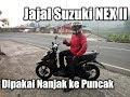 Jajal Suzuki NEX II Nanjak ke Puncak Berboncengan