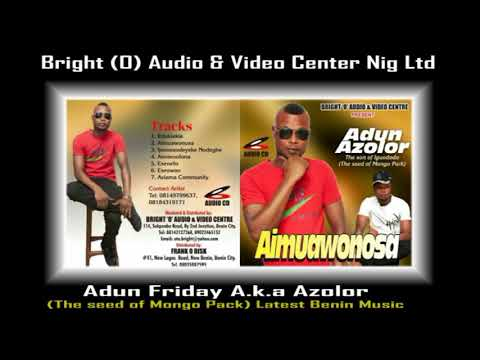 Adun Friday A.k.a Azolor (The Seed Of ) Latest Benin Music