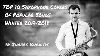 Video Top 10 Saxophone Covers Of Popular Songs Winter 2017-2018 by Juozas Kuraitis MP3, 3GP, MP4, WEBM, AVI, FLV Agustus 2018