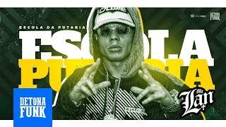 Download Lagu MC Lan - Escola da Putaria - Verbo Fuder (Prod. Lan RW e DJ G Beats) Mp3