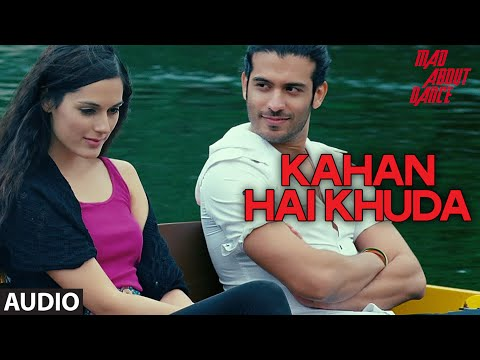 Kahan Hai Khuda Full Audio Song | Mad About Dance | Saahil Prem