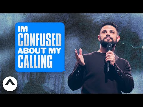 I'm Confused About My Calling   Maybe: God   Pastor Steven Furtick   Elevation Church
